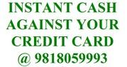 Instant cash against credit card @ 9818059993