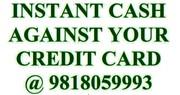 Instant Cash on Credit Card @9818059993,  Cash against Credit Card - De