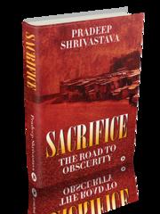PradeepShrivastava   Sacrifice - The Road to Obscurity