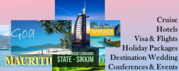 Holiday Packages,  Corporate Events,  Hotels,  Flights & VISA Services